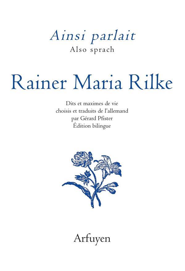 AINSI PARLAIT RAINER MARIA RILKE - DITS ET MAXIMES DE VIE CHOISIS ET TRADUITS DE L'ALLEMAND PAR GERA