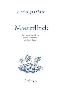 AINSI PARLAIT MAURICE MAETERLINCK - DITS ET MAXIMES DE VIE