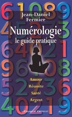 NUMEROLOGIE LE GUIDE PRATIQUE - AMOUR REUSSITE SANTE ARGENT
