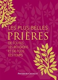 LES PLUS BELLES PRIERES... - DE TOUTES LES RELIGIONS ET DE TOUS LES TEMPS