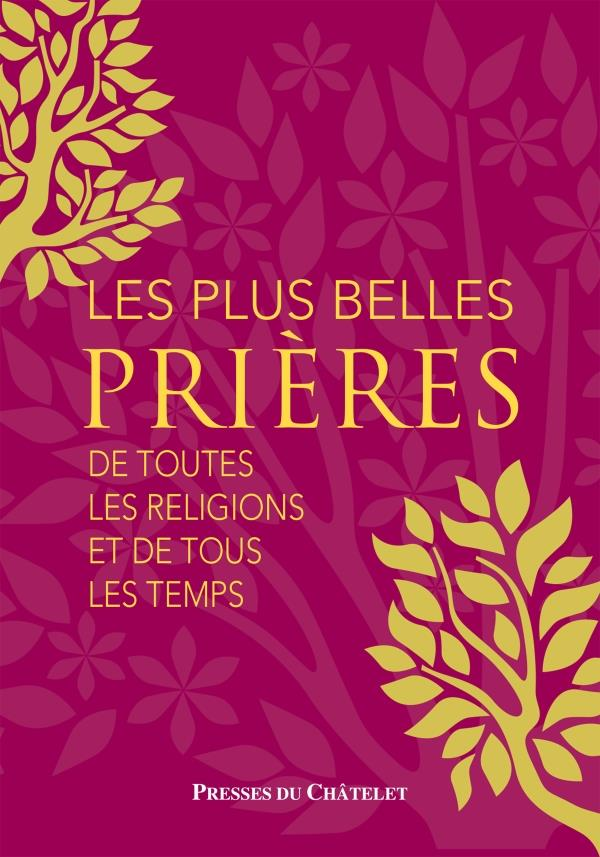 LES PLUS BELLES PRIERES DE TOUTES LES RELIGIONS ET DE TOUS LES TEMPS