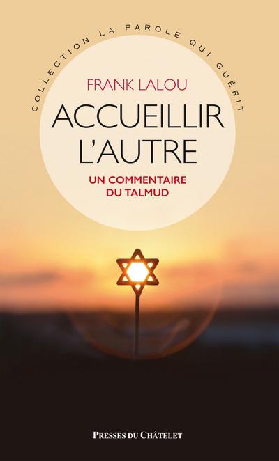 ACCUEILLIR L'AUTRE - UN COMMENTAIRE DE TALMUD