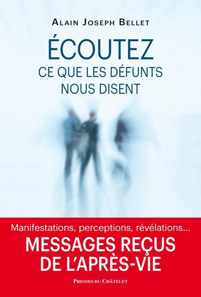 ECOUTEZ CE QUE LES DEFUNTS NOUS DISENT - MESSAGES RECUS DE L'APRES-VIE