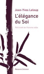 L'ELEGANCE DU SOI - PETIT TRAITE DE L'HOMME NOBLE