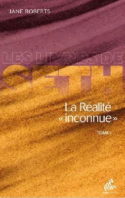 LA REALITE INCONNUE (TOME 1)