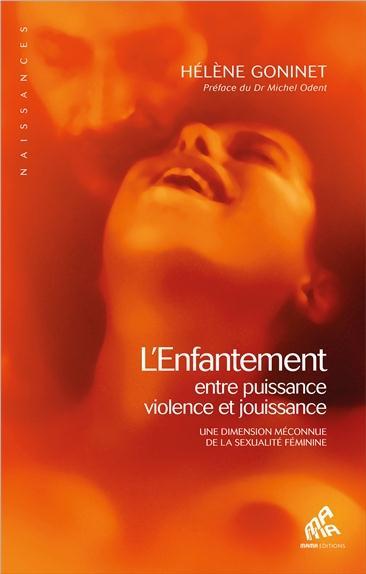 L'ENFANTEMENT, ENTRE PUISSANCE, VIOLENCE ET JOUISSANCE