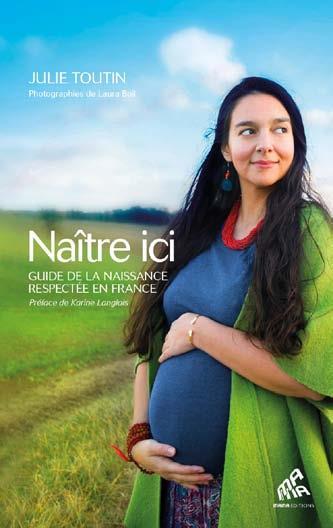 NAITRE ICI - GUIDE DE LA NAISSANCE RESPECTEE EN FRANCE