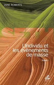 L'INDIVIDU ET LES EVENEMENTS DE MASSE TOME I