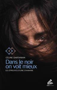 DANS LE NOIR ON VOIT MIEUX - LES EPREUVES D'UNE CHAMANE