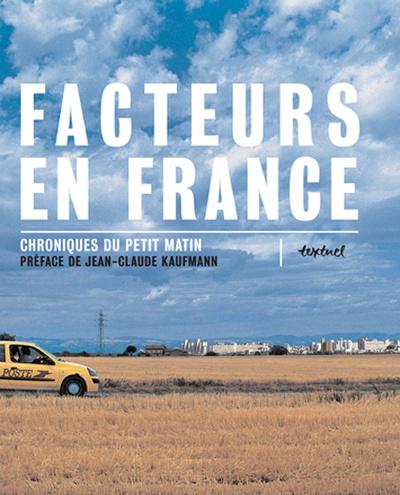 FACTEURS EN FRANCE - CHRONIQUES DU PETIT MATIN / PREFACE DE JEAN-CLAUDE KAUFMANN