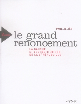 LE GRAND RENONCEMENT - LA GAUCHE ET LES INSTITUTIONS DE LA VE REPUBLIQUE