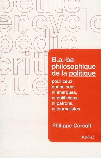 B.A.-BA PHILOSOPHIQUE DE LA POLITIQUE POUR CEUX  QUI NE SONT NI ENARQUES, NI... - NI POLITICIENS, NI
