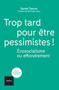 TROP TARD POUR ETRE PESSIMISTES ! - ECOSOCIALISME OU EFFONDREMENT