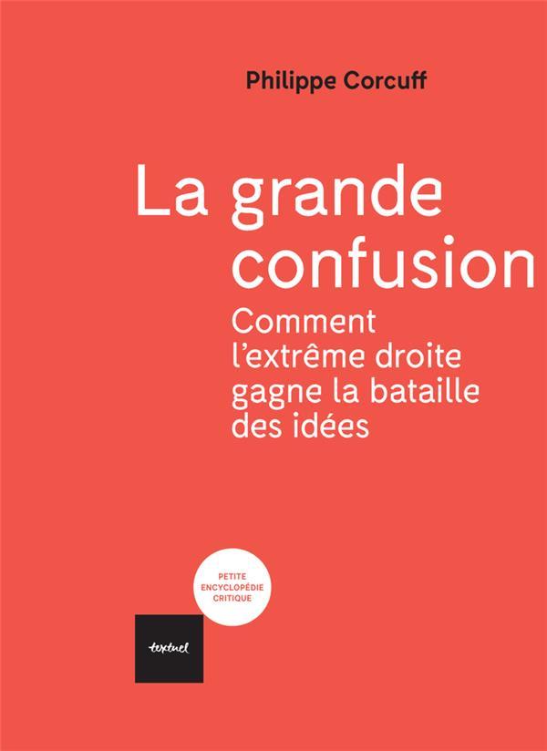 LA GRANDE CONFUSION - COMMENT L'EXTREME-DROITE GAGNE LA BATAILLE DES IDEES?