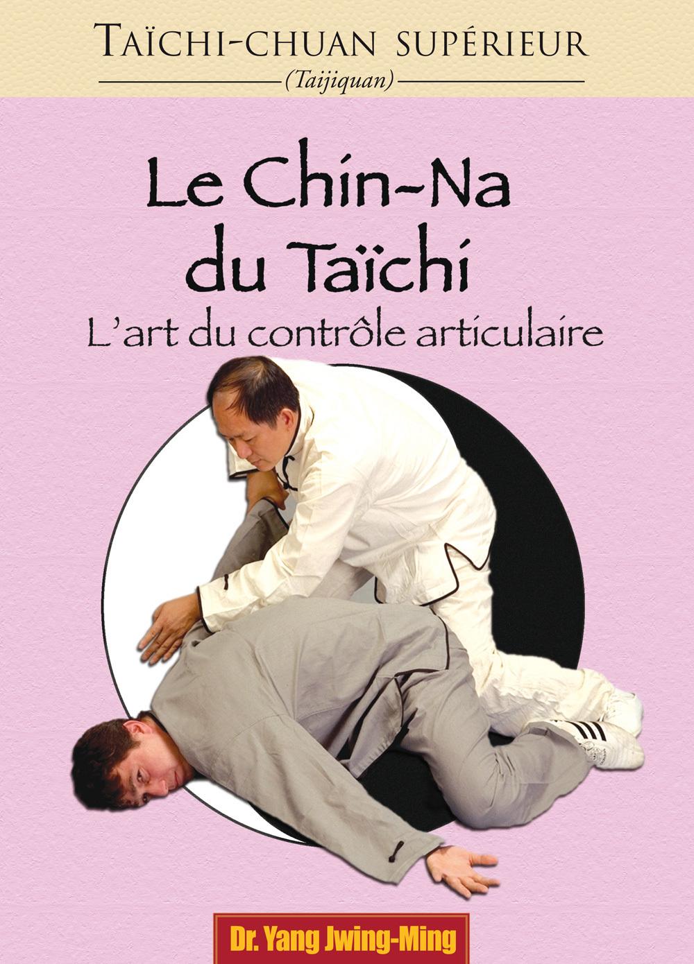 TAICHI-CHUAN SUPERIEUR : LE CHIN-NA DU TAICHI