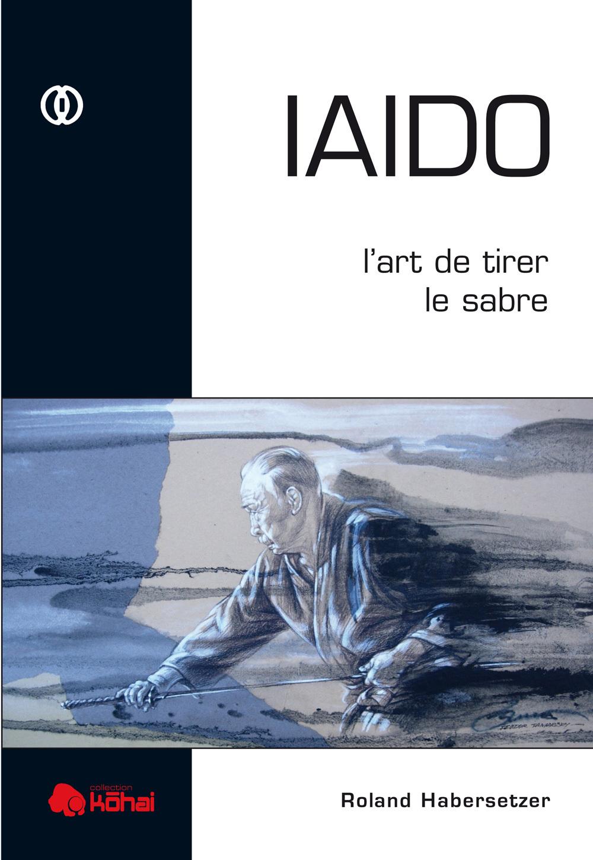 IAIDO, L'ART DE TIRER LE SABRE