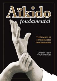 AIKIDO FONDAMENTAL : TECHNIQUES ET CONNAISSANCES FONDAMENTALES