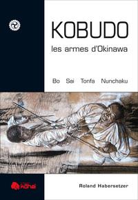 KOBUDO - LES ARMES D'OKINAWE BO, SAI