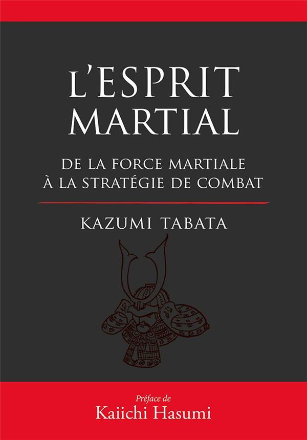 L'ESPRIT MARTIAL DE LA FORCE MENTALE A LA STRATEGIE DU COMBAT