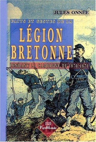 FAITS & GESTES DE LA LEGION BRETONNE PENDANT LA CAMPAGNE DE 1870-1871