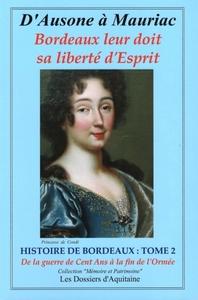D'AUSONE A MAURIAC - HISTOIRE DE BORDEAUX - VOL02 - DE LA GUERRE DE CENT ANS A LA FIN DE L'ORMEE