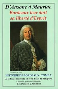 D'AUSONE A MAURIAC - HISTOIRE DE BORDEAUX - VOL03 - DE LA FIN DE LA FRONDE AU COUP D'ETAT DE BONAPAR