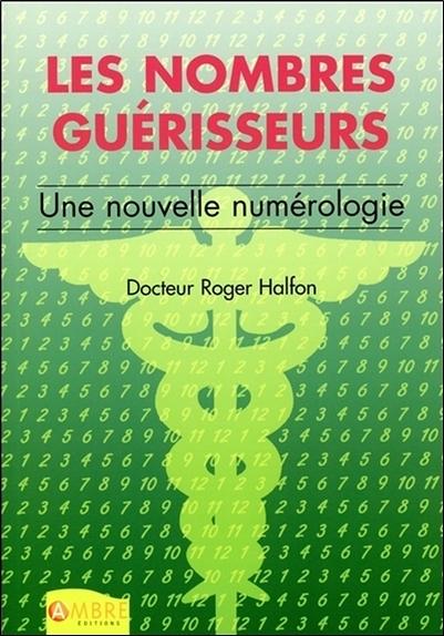 LES NOMBRES GUERISSEURS - UNE NOUVELLE NUMEROLOGIE