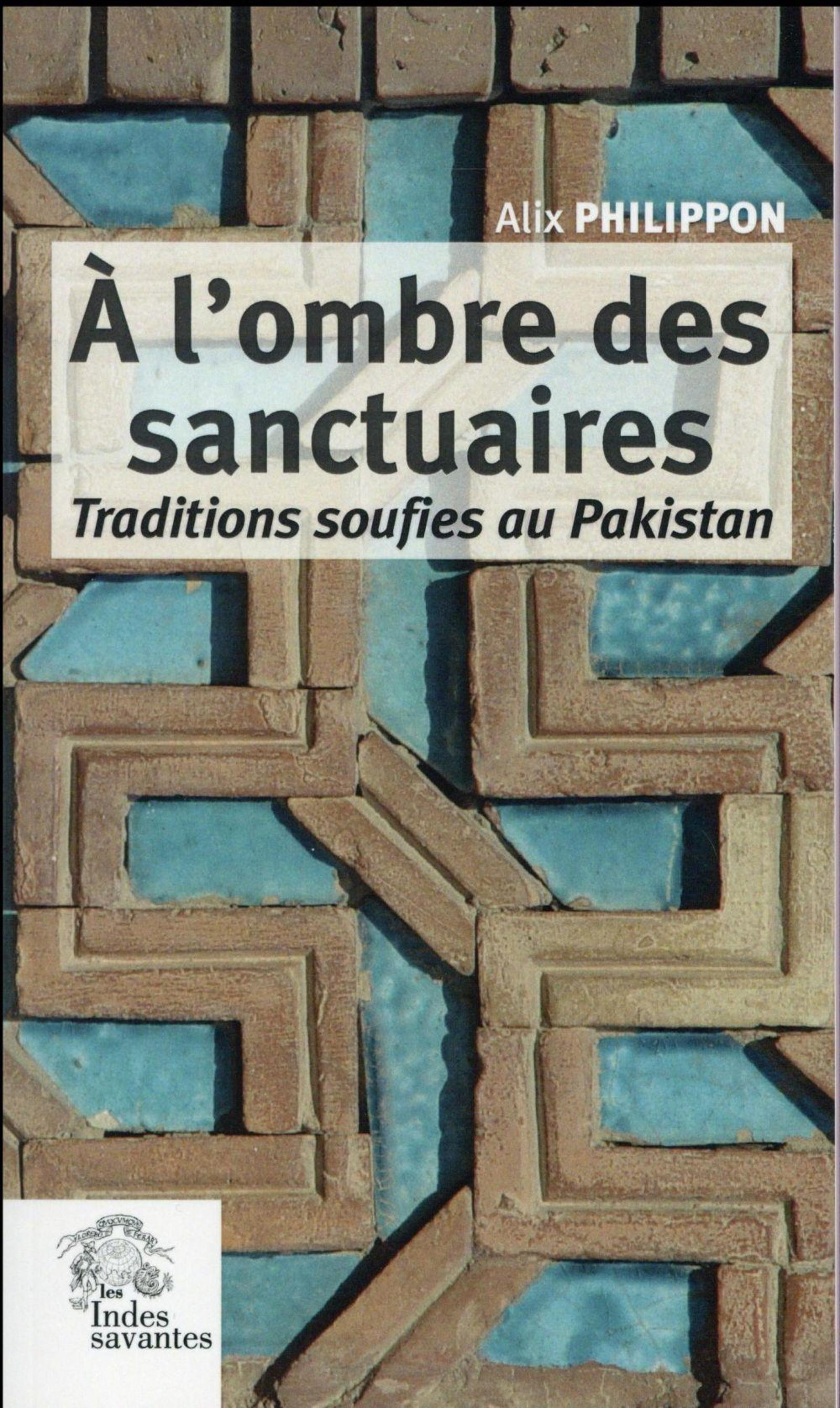 A L OMBRE DES SANCTUAIRES - TRADITIONS SOUFIES AU PAKISTAN