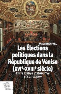 LES ELECTIONS POLITIQUES DANS LA REPUBLIQUE DE VENISE (XVIE - XVIIIE SIECLE) - ENTRE JUSTICE DISTRIB