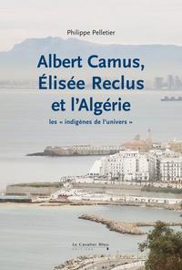 ALBERT CAMUS, ELISEE RECLUS ET L'ALGERIE - LES  INDIGENES DE L'UNIVERS