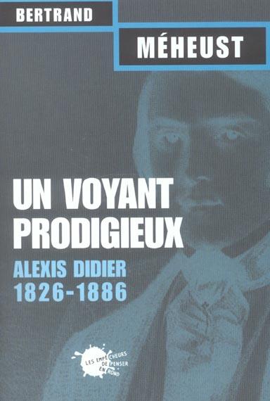 UN VOYANT PRODIGIEUX : ALEXIS DIDIER (1826-1866)