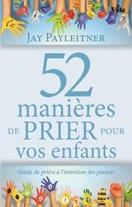 52 MANIERES DE PRIER POUR VOS ENFANTS
