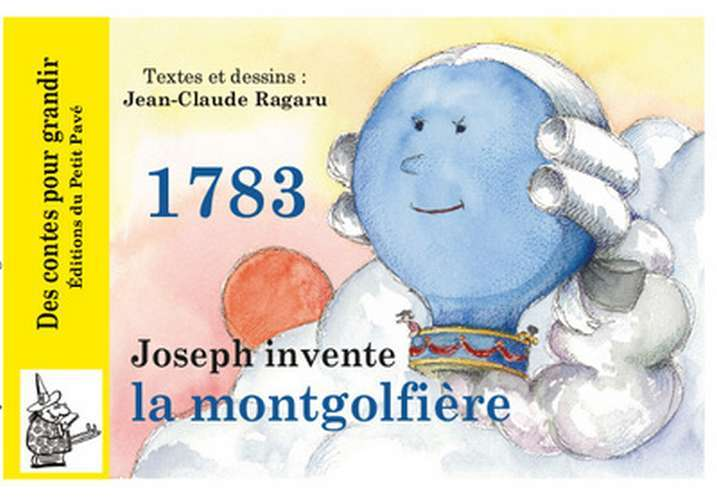 1783 - JOSEPH INVENTE LA MONGOLFIERE