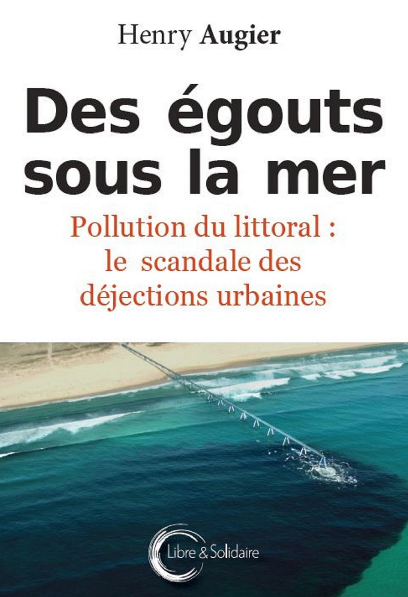 EGOUTS SOUS LA MER (DES) - POLLUTION DU LITTORAL : LE SCANDALE DES DEJECTIONS URBAINES