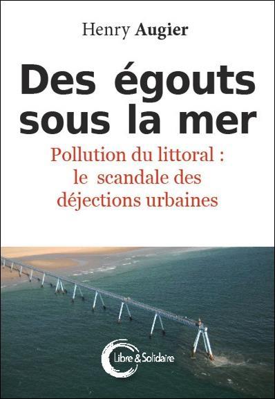 EGOUTS SOUS LA MER (DES) - POLLUTION DU LITTORAL : LE SCANDALE DES DEJECTIONS URBAINES