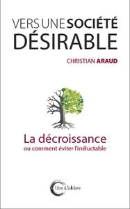 VERS UNE SOCIETE DESIRABLE - LA DECROISSANCE OU COMMENT EVITER L'INELUCTABLE