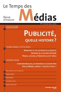 LE TEMPS DES MEDIAS N  2 - PUBLICITE, QUELLE HISTOIRE?