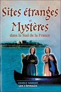 SITES ETRANGES ET MYSTERES DANS LE SUD DE LA FRANCE