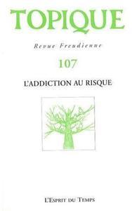 TOPIQUE L'ADDICTION AU RISQUE - N 107