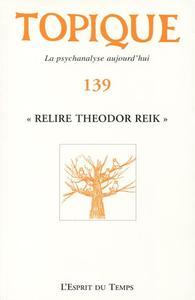 TOPIQUE 139 - RELIRE THEODOR REIK