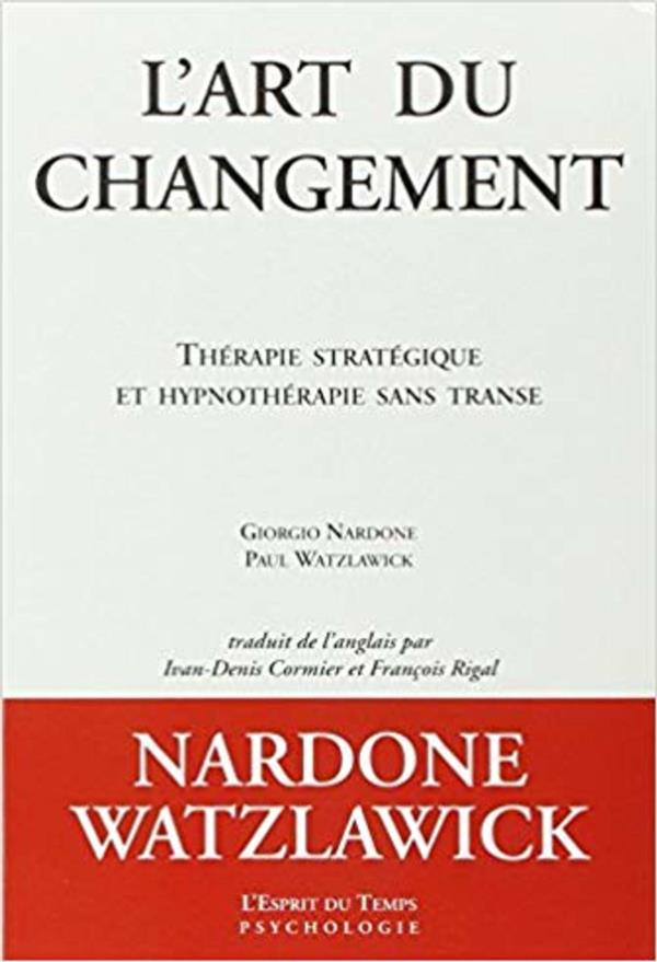 L'ART DU CHANGEMENT - THERAPIE STRATEGIQUE ET HYPNOTHERAPIE SANS TRANSE