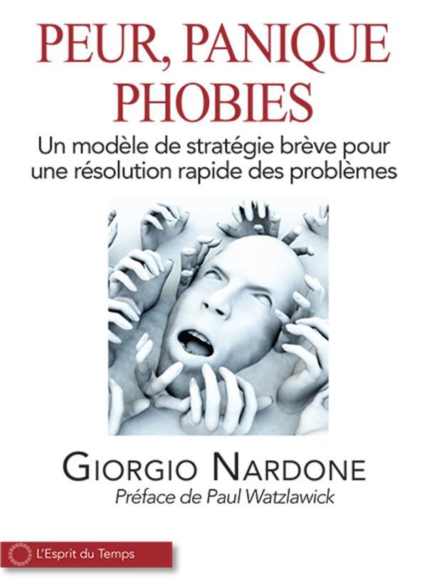 PEUR, PANIQUE, PHOBIES - UN MODELE DE STRATEGIE BREVE POUR UNE RESOLUTION RAPIDE DES PROBLEMES
