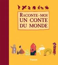 RACONTE-MOI UN CONTE DU MONDE