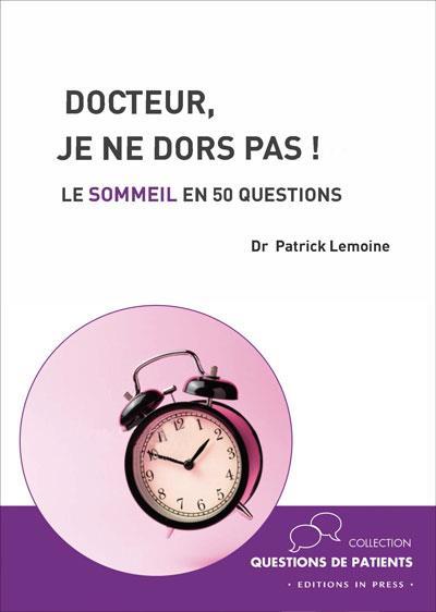 DOCTEUR, JE NE DORS PAS! - LE SOMMEIL EN 50 QUESTIONS