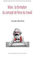 MARX : LA FORMATION DU CONCEPT DE FORCE DU TRAVAIL