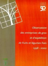 OBSERVATOIRE DES ENTREPRISES DE GROS ET D'EXPEDITION DE FRUITS ET LEGUMES FRAIS RESULTATS 1998-2000
