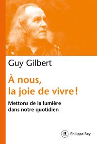 A NOUS, LA JOIE DE VIVRE ! - METTONS DE LA LUMIERE DANS NOTRE QUOTIDIEN
