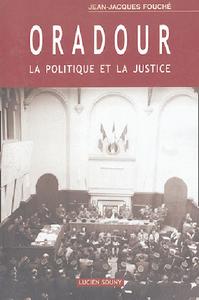 ORADOUR, LA POLITIQUE ET LA JUSTICE