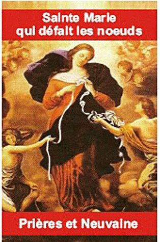 PRIERES ET NEUVAINE A SAINTE MARIE QUI DEFAIT LES NOEUDS