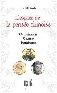 L'ESPACE DE LA PENSEE CHINOISE - CONFUCIANISME - TAOISME - BOUDDHISME